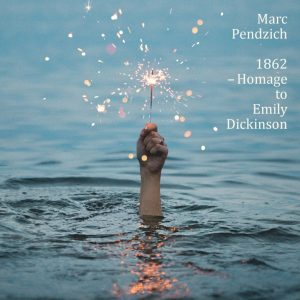 1862 - Homage To Emily Dickinson - Marc Pendzich - Cover 1417x1417 web